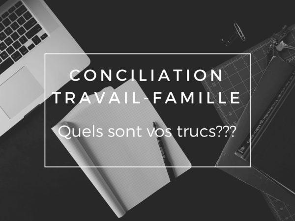 Conciliation travail-famille. Quels sont vos trucs?